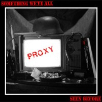 Proxy - Something We've All Seen Before