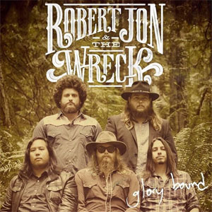 Robert Jon & The Wreck - Glory Bound