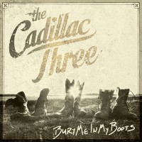 The Cadillac Three - Bury Me In My Boots