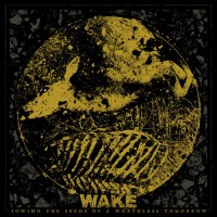 Wake - Sowing The Seeds Of A Worthless Tomorrow