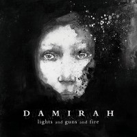 Damirah - Lights Αnd Guns Αnd Fire