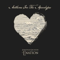 Jonathan Jackson + Enation - Anthems For The Apocalypse
