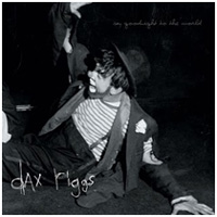 Dax Riggs - Say Goodnight To The World