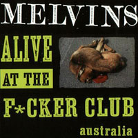 Melvins - Alive At The F*cker Club