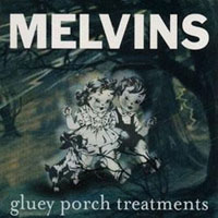 Melvins - Gluey Porch Treatments