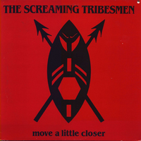 The Screaming Tribesmen - Move A Little Closer