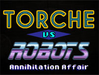 TORCHE VS. ROBOTS: Annihilation Affair