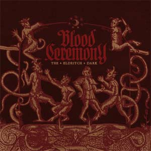 Blood Ceremony - The Eldrich Dark