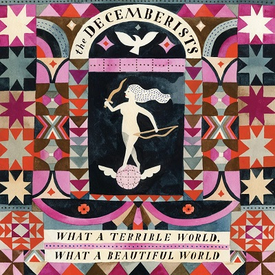 Decemberists - What A Terrible World, What A Beautiful World
