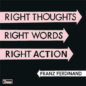 Franz Ferdinand - Riht Thoughts, Right Words, Right Action