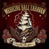 Medicine Ball Caravan - Crossing The Seas, Spreading The Sins
