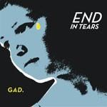 GAD. - End In Tears