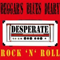 Beggar's Blues Diary - Desperate Rock 'N' Roll