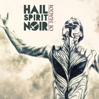 Hail Spirit Noir - Oi Magoi