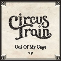 Circus Train - Out Of My Cage EP