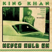 King Khan - Never Hold On