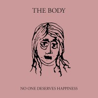 The Body - No One Deserves Happiness