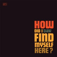 The Dream Syndicate - How Do I Find Myself Here