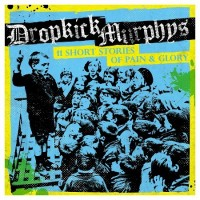 Dropkick Murphys - 11 Short Stories Of Pain And Glory