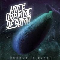 Half Gramme Of Soma - Groove Is Black