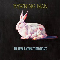 Yawning Man - The Revolt Against Tired Noises