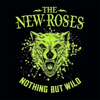 ​The New Roses - Nothing But Wild