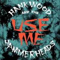 Hank Wood And The Hammerheads - Use Me 7""
