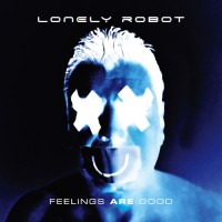 Lonely Robot - Feelings Are Good