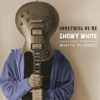 Snowy White & The White Flames - Something On Me