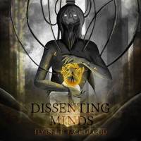 Dissenting Minds - Fly In The Face Of God