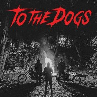 To The Dogs - To The Dogs