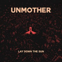 Unmother - Lay Down The Sun