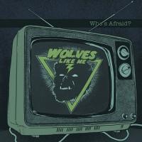 Wolves Like Me - Who's Afraid?