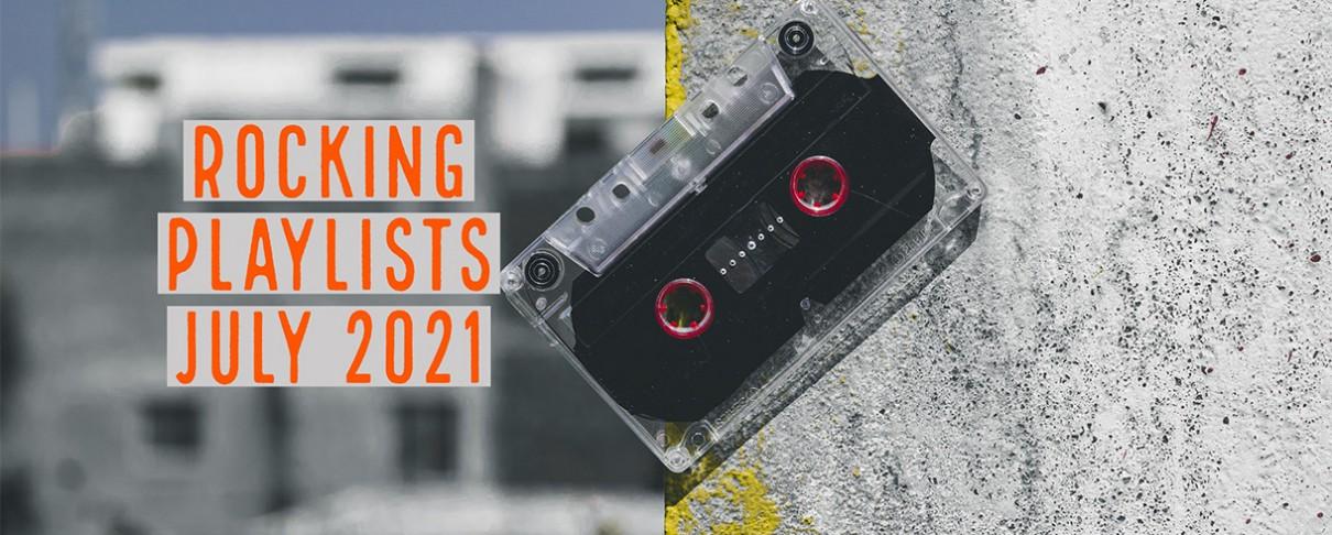 Rocking Playlists: Ιούλιος 2021