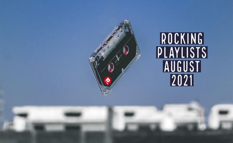 Rocking Playlists: Αύγουστος 2021