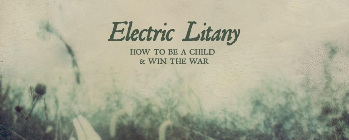 """Επανακυκλοφορεί το """"How To Be A Child & Win The War"""" των Electric Litany"""