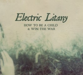 "Επανακυκλοφορεί το ""How To Be A Child & Win The War"" των Electric Litany"