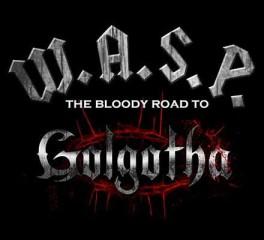 Οι W.A.S.P. είναι έτοιμοι για τον δικό τους Γολγοθά