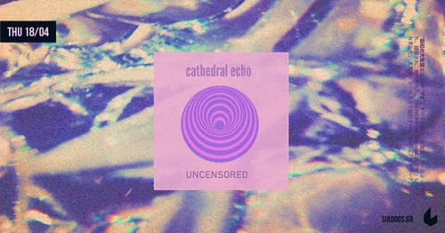 Cathedral Echo, Uncensored Αθήνα @ 6 D.O.G.S