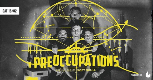 Preoccupations, Soft Skull Αθήνα @ 6 D.O.G.S
