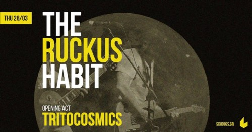The Ruckus Habit, Tritocosmics Αθήνα @ 6 D.O.G.S