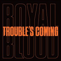 Royal Blood - Trouble's Coming